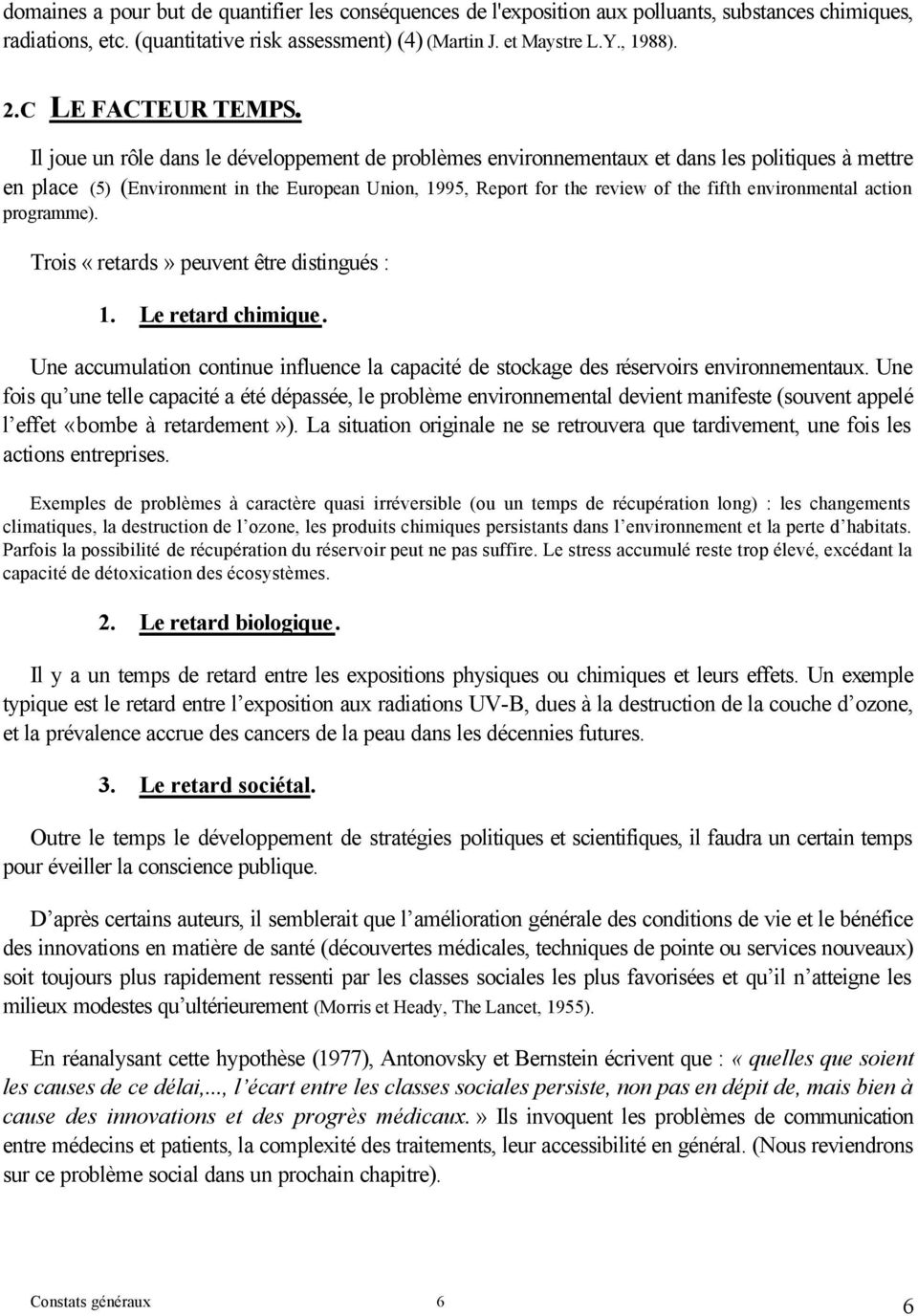 Il joue un rôle dans le développement de problèmes environnementaux et dans les politiques à mettre en place (5) (Environment in the European Union, 1995, Report for the review of the fifth