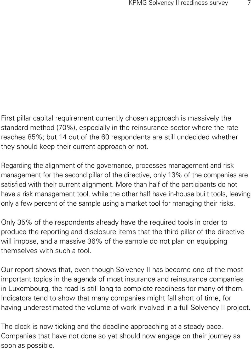 Regarding the alignment of the governance, processes management and risk management for the second pillar of the directive, only 13% of the companies are satisfied with their current alignment.