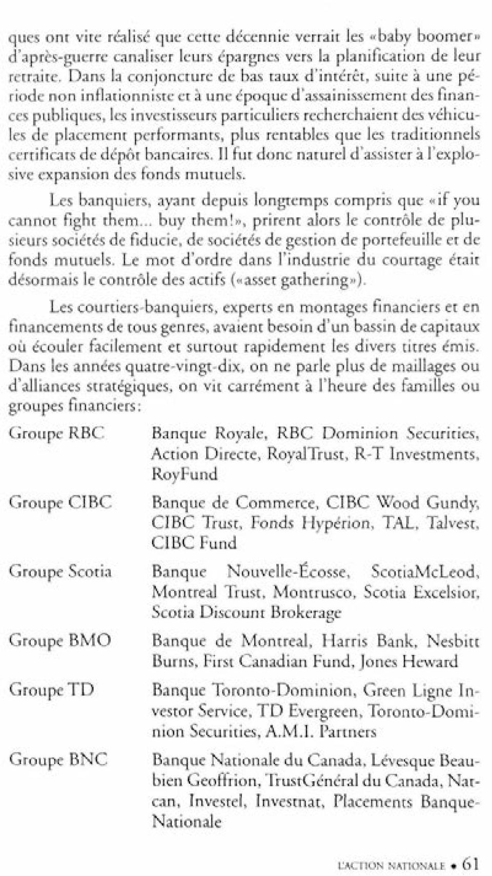 de placement performants, plus rentables que les traditionnels certificats de dépôt bancaires. Il fut donc naturel d'assister à l'explosive expansion des fonds mutuels.