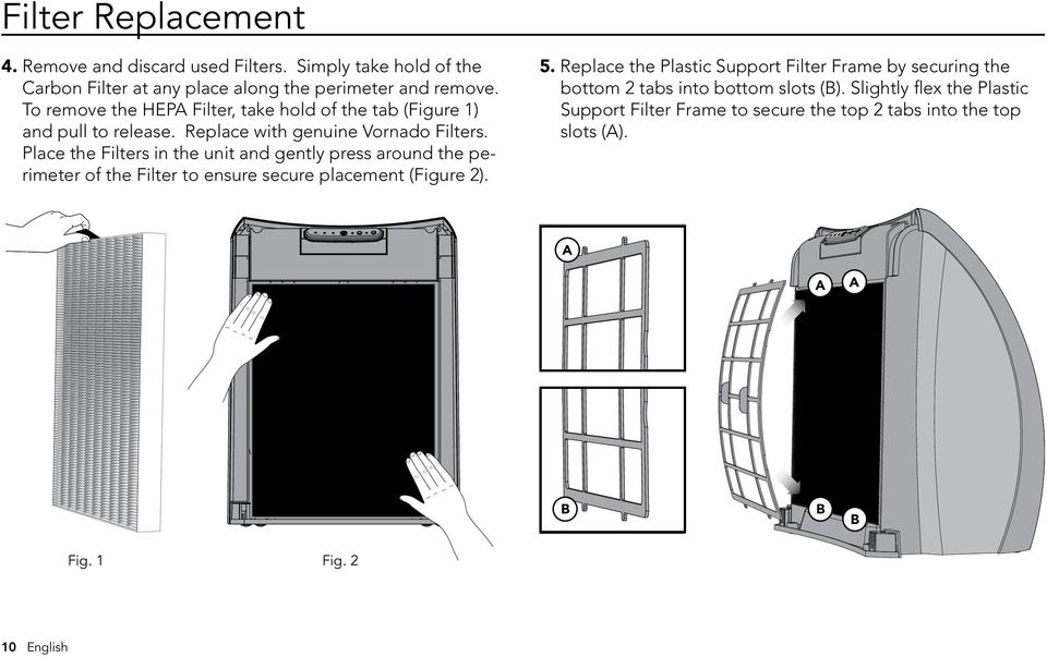 Place the Filters in the unit and gently press around the perimeter of the Filter to ensure secure placement (Figure 2). 5.