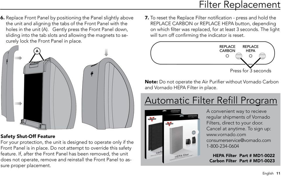 To reset the Replace Filter notification - press and hold the REPLACE CARBON or REPLACE HEPA button, depending on which filter was replaced, for at least 3 seconds.