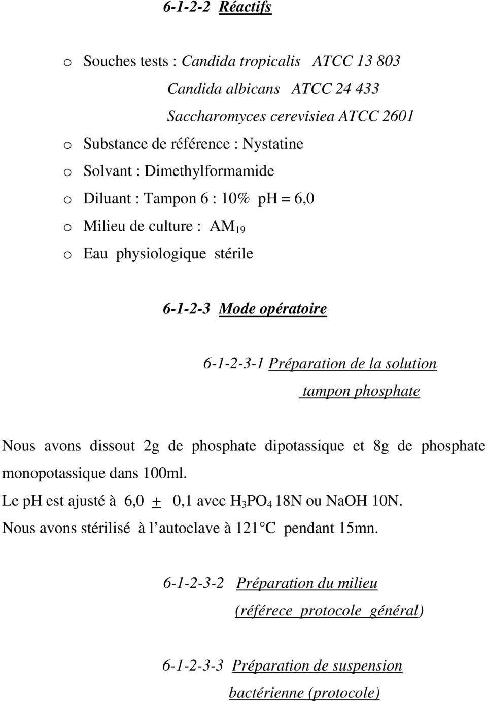 solution tampon phosphate Nous avons dissout 2g de phosphate dipotassique et 8g de phosphate monopotassique dans 100ml.
