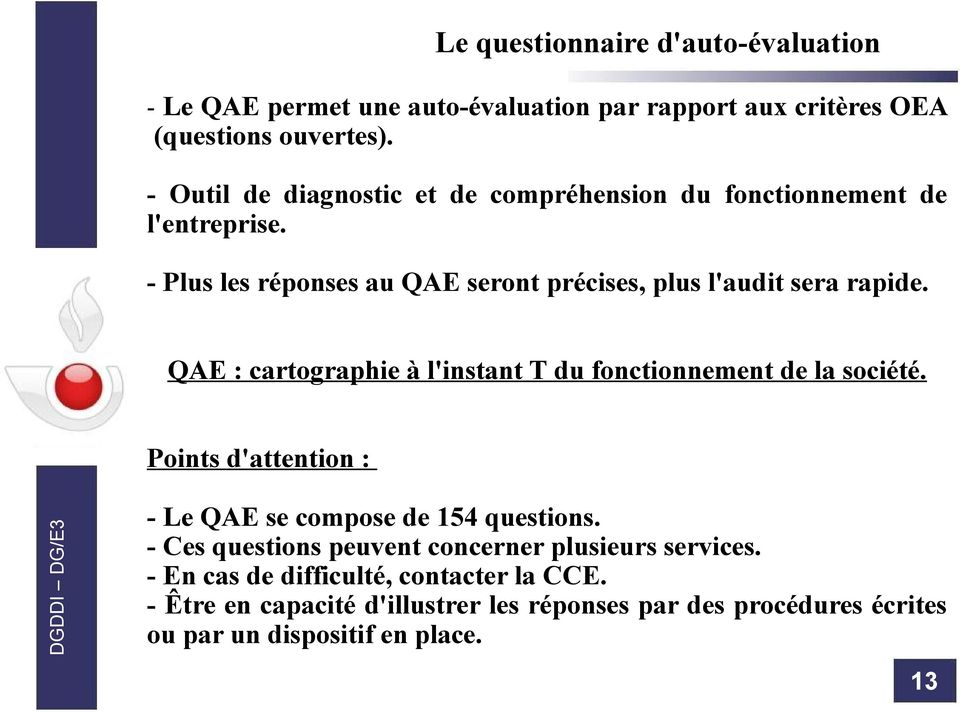 QAE : cartographie à l'instant T du fonctionnement de la société. Points d'attention : - Le QAE se compose de 154 questions.