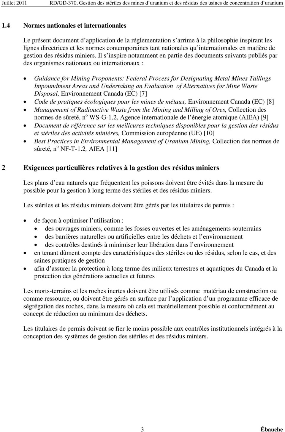 Il s inspire notamment en partie des documents suivants publiés par des organismes nationaux ou internationaux : Guidance for Mining Proponents: Federal Process for Designating Metal Mines Tailings