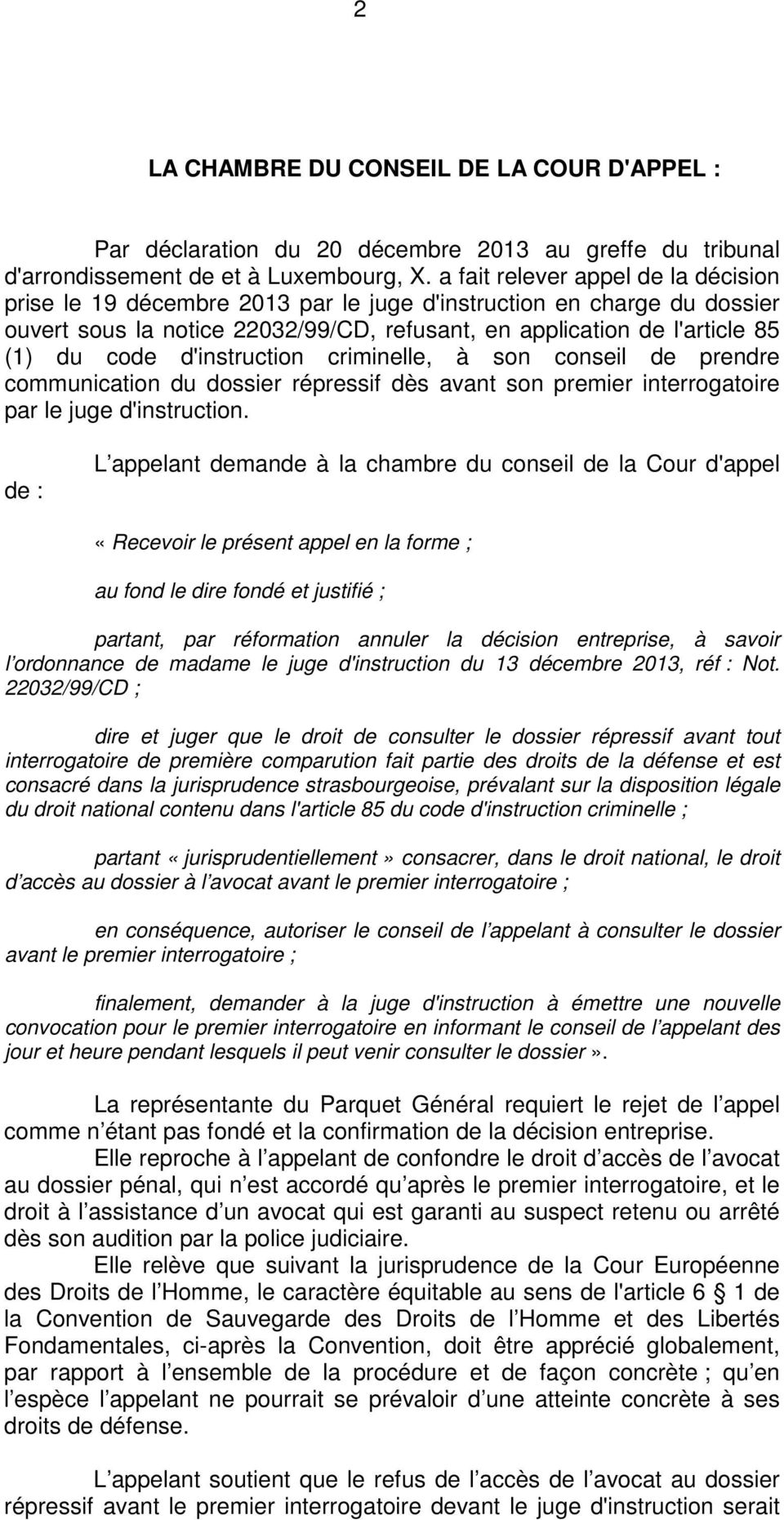 d'instruction criminelle, à son conseil de prendre communication du dossier répressif dès avant son premier interrogatoire par le juge d'instruction.