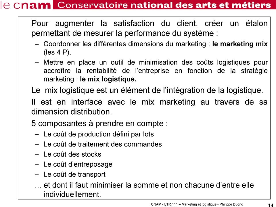 Le mix logistique est un élément de l intégration de la logistique. Il est en interface avec le mix marketing au travers de sa dimension distribution.
