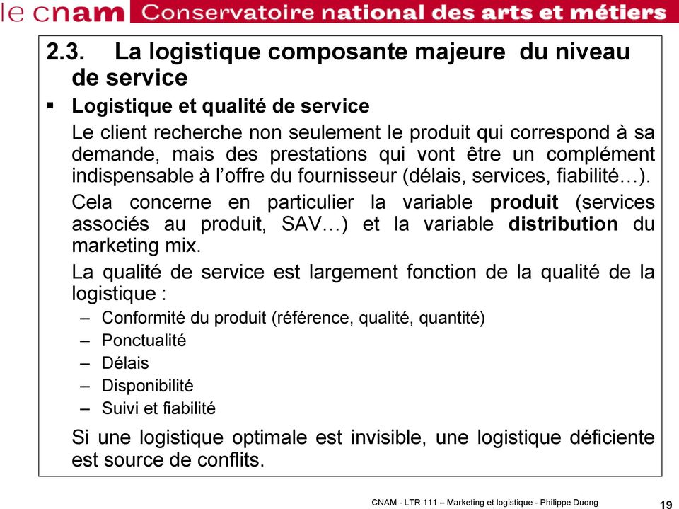 Cela concerne en particulier la variable produit (services associés au produit, SAV ) et la variable distribution du marketing mix.