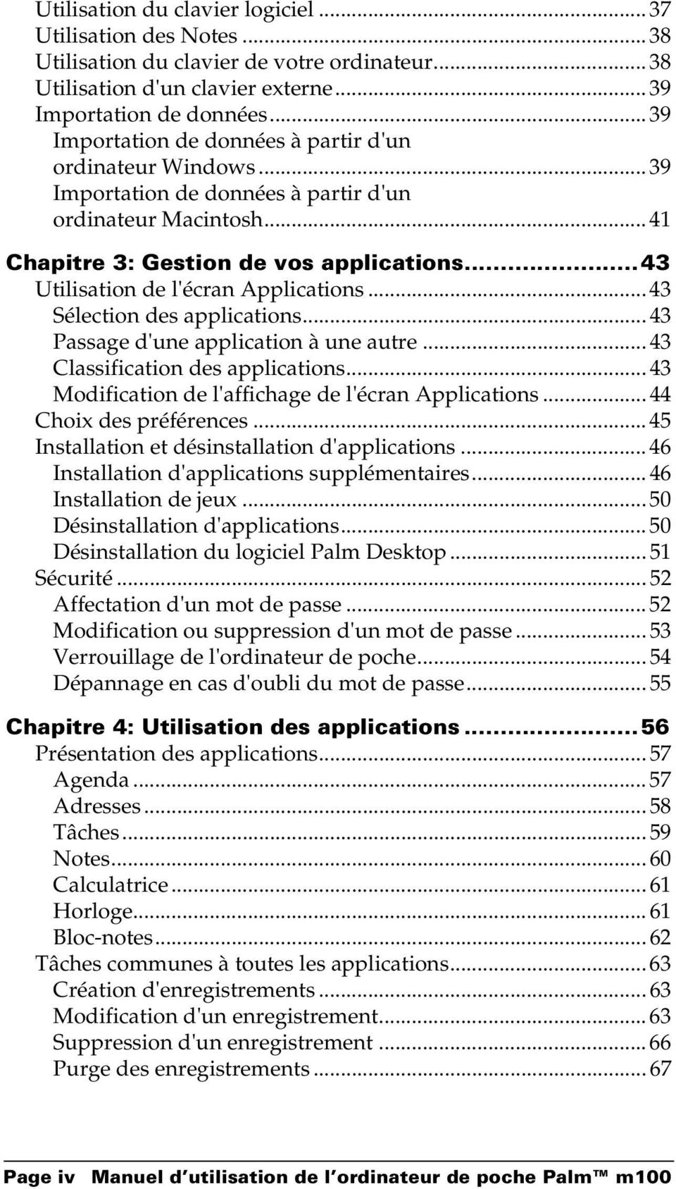 ..43 Utilisation de l'écran Applications... 43 Sélection des applications... 43 Passage d'une application à une autre... 43 Classification des applications.