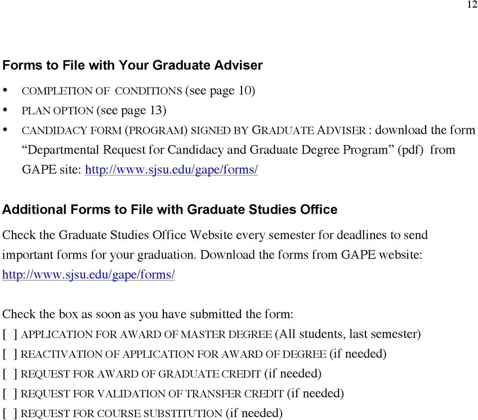 edu/gape/forms/ Additional Forms to File with Graduate Studies Office Check the Graduate Studies Office Website every semester for deadlines to send important forms for your graduation.