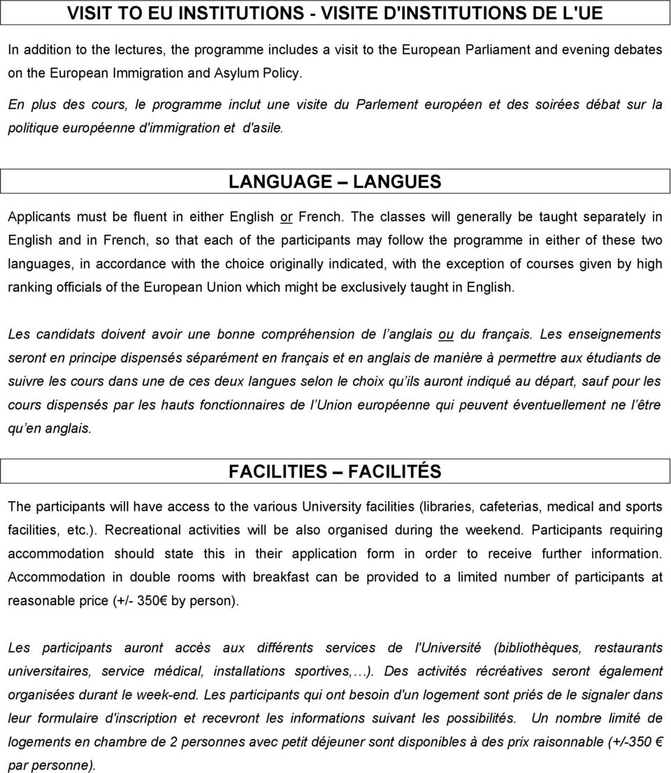 LANGUAGE LANGUES Applicants must be fluent in either English or French.