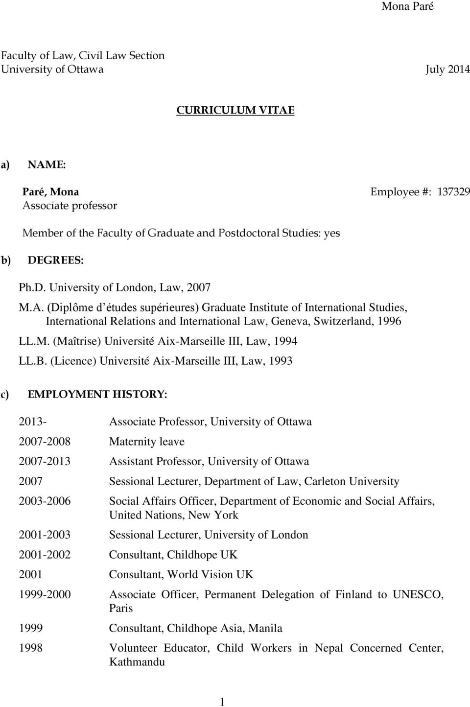 (Diplôme d études supérieures) Graduate Institute of International Studies, International Relations and International Law, Geneva, Switzerland, 1996 LL.M.