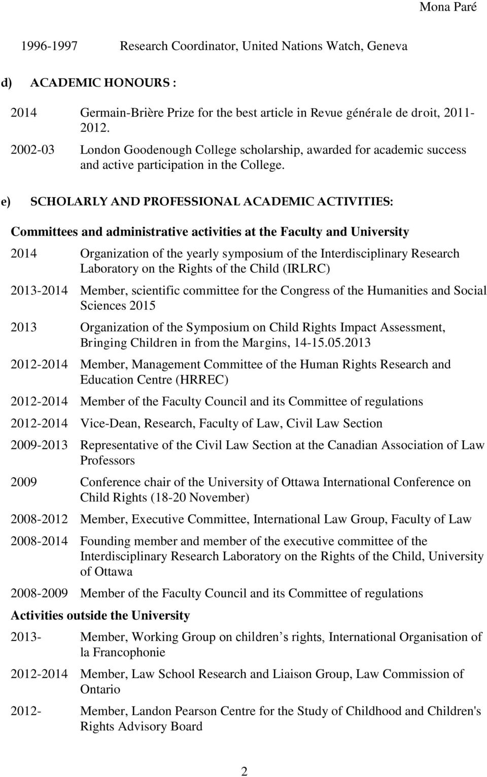 e) SCHOLARLY AND PROFESSIONAL ACADEMIC ACTIVITIES: Committees and administrative activities at the Faculty and University 2014 Organization of the yearly symposium of the Interdisciplinary Research