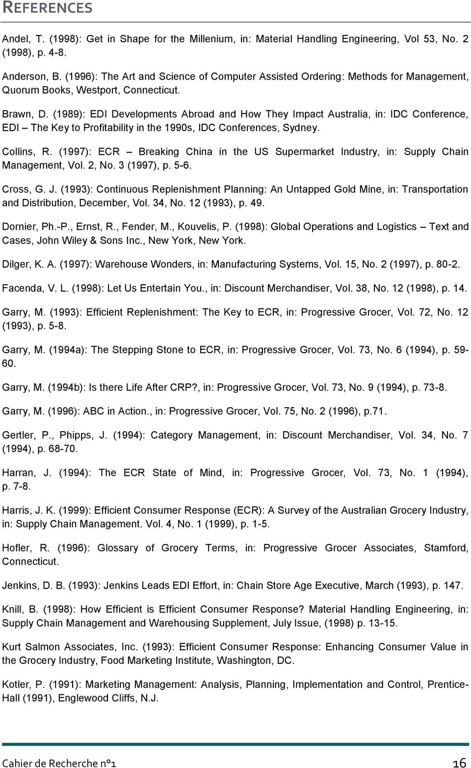 (1989): EDI Developments Abroad and How They Impact Australia, in: IDC Conference, EDI The Key to Profitability in the 1990s, IDC Conferences, Sydney. Collins, R.
