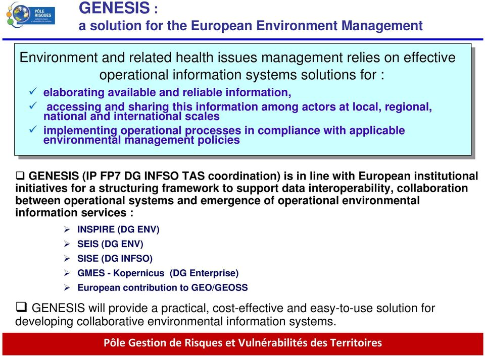 environmental management policies GENESIS (IP FP7 DG INFSO TAS coordination) is in line with European institutional initiatives for a structuring framework to support data interoperability,