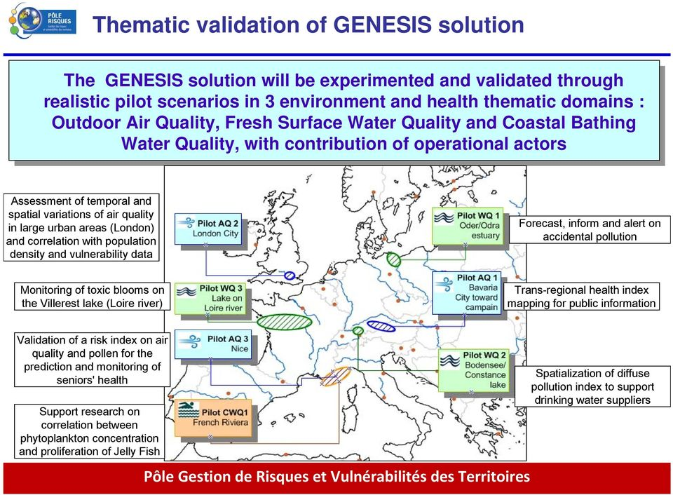 correlation with population density and vulnerability data Forecast, inform and alert on accidental pollution Monitoring of toxic blooms on the Villerest lake (Loire river) Trans-regional health