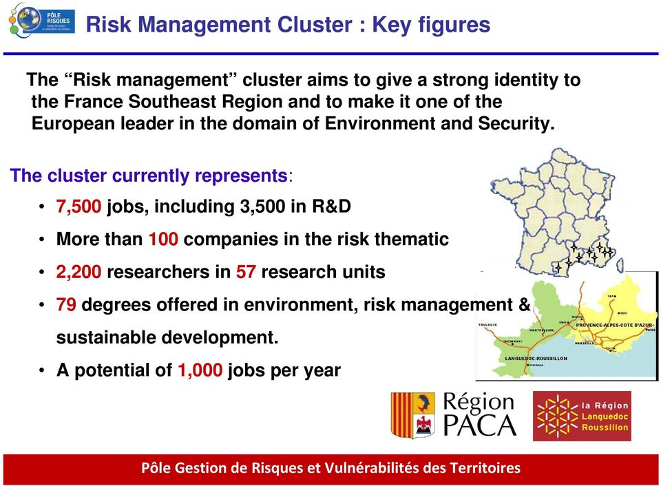 The cluster currently represents: 7,500 jobs, including 3,500 in R&D More than 100 companies in the risk thematic 2,200