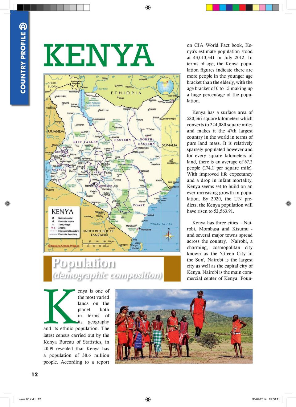 Population (demographic composition) Kenya has a surface area of 580,367 square kilometers which converts to 224,080 square miles and makes it the 47th largest country in the world in terms of pure