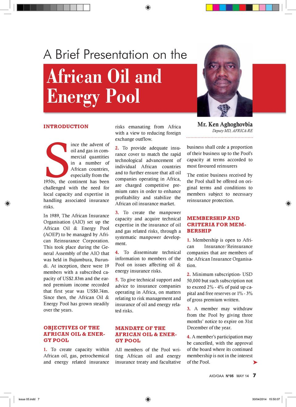 In 1989, The African Insurance Organisation (AIO) set up the African Oil & Energy Pool (AOEP) to be managed by African Reinsurance Corporation.