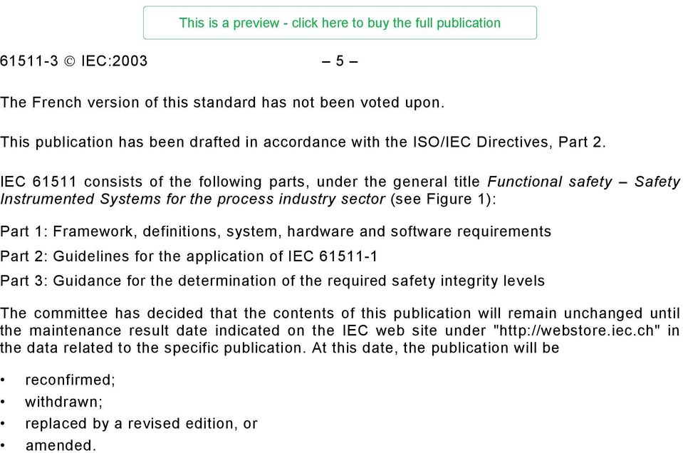 system, hardware and software requirements Part 2: Guidelines for the application of IEC 61511-1 Part 3: Guidance for the determination of the required safety integrity levels The committee has