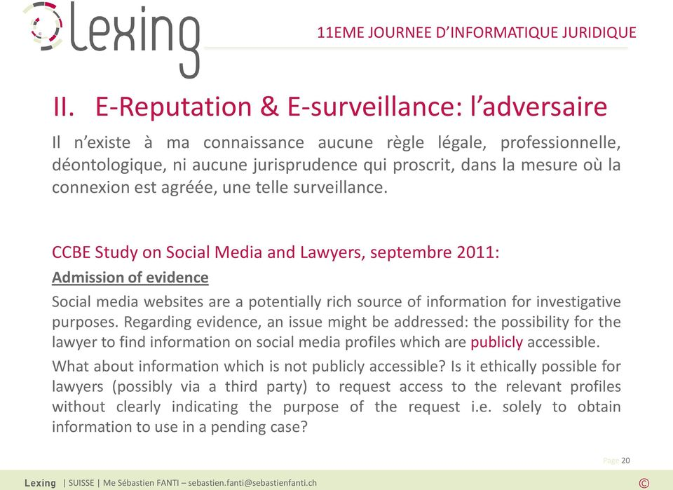 CCBE Study on Social Media and Lawyers, septembre 2011: Admission of evidence Social media websites are a potentially rich source of information for investigative purposes.