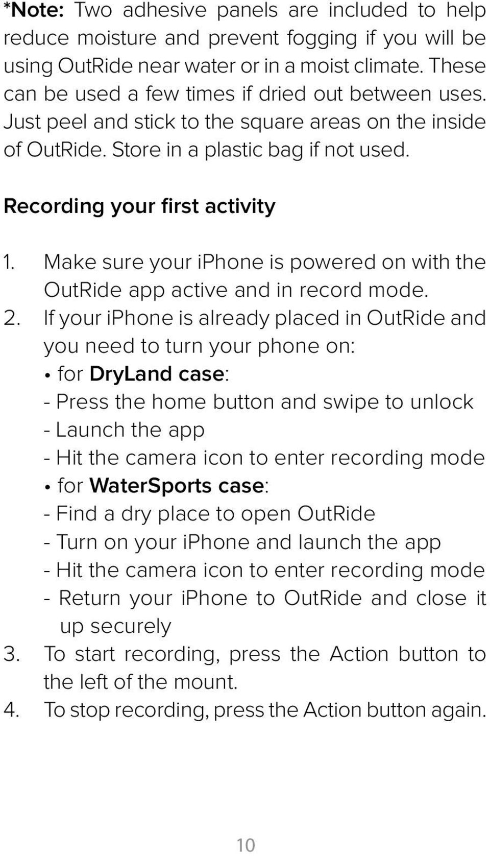 Make sure your iphone is powered on with the OutRide app active and in record mode. 2.