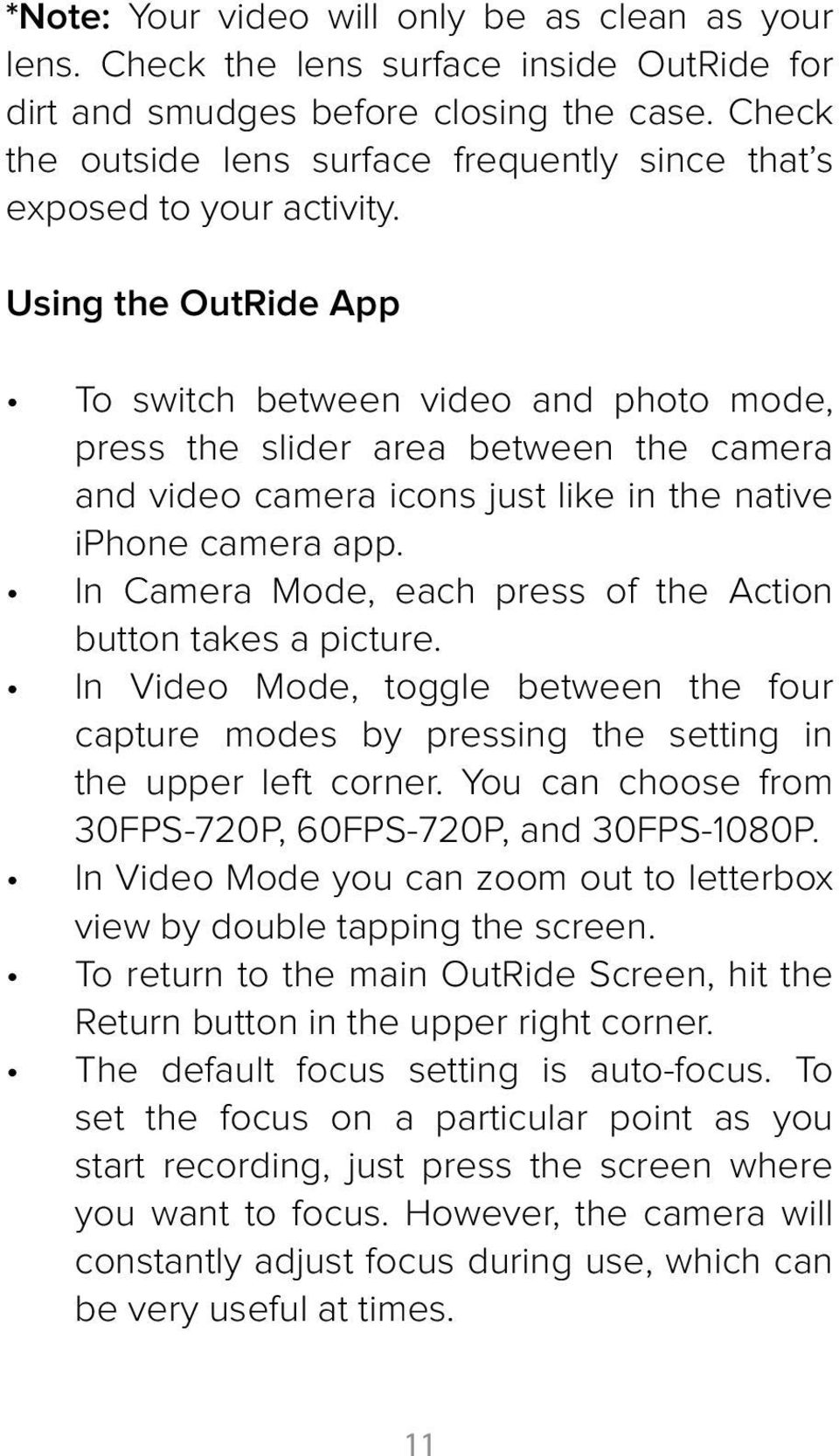 Using the OutRide App To switch between video and photo mode, press the slider area between the camera and video camera icons just like in the native iphone camera app.