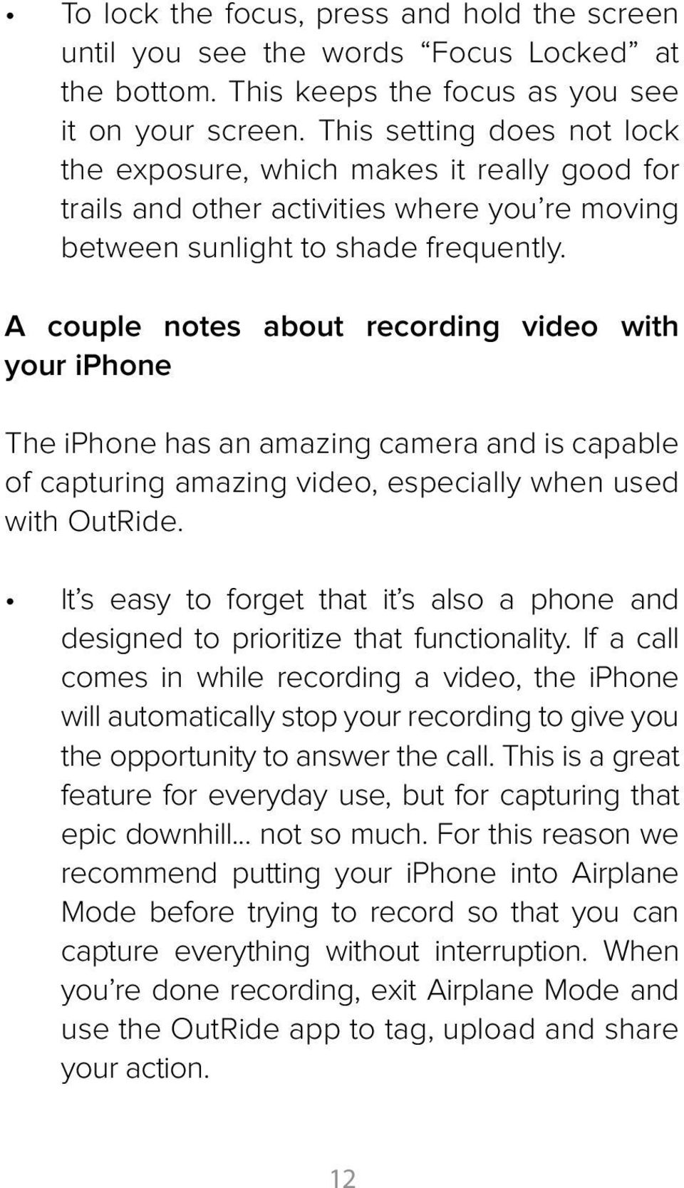 A couple notes about recording video with your iphone The iphone has an amazing camera and is capable of capturing amazing video, especially when used with OutRide.