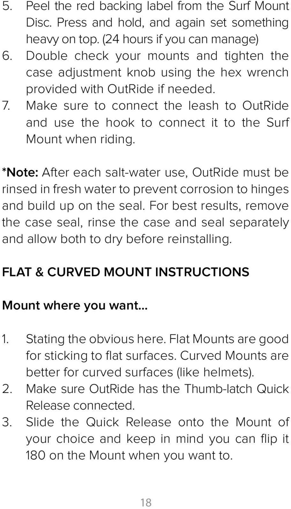Make sure to connect the leash to OutRide and use the hook to connect it to the Surf Mount when riding.