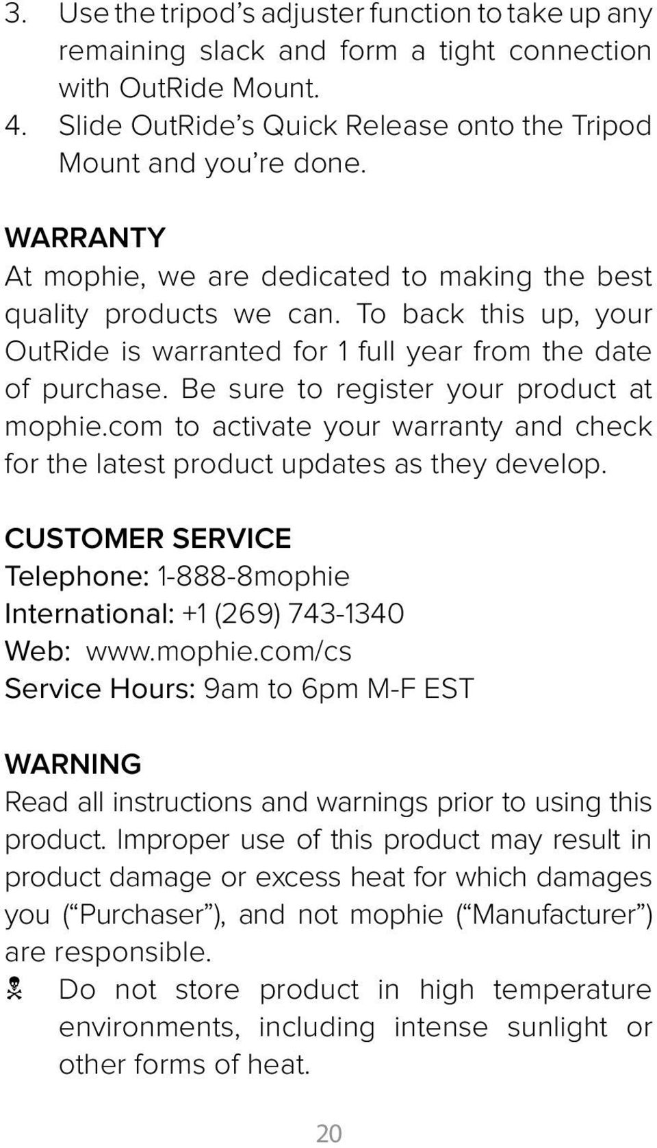 Be sure to register your product at mophie.com to activate your warranty and check for the latest product updates as they develop.