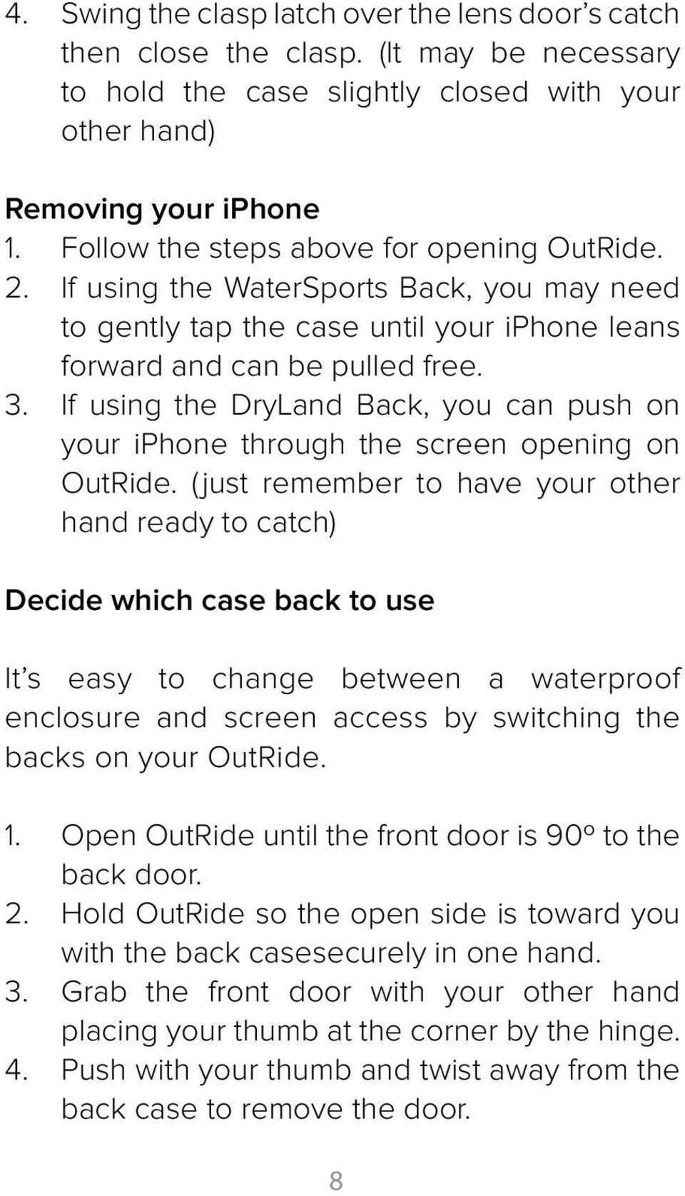 If using the DryLand Back, you can push on your iphone through the screen opening on OutRide.