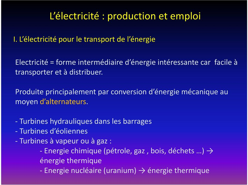 transporter et à distribuer. Produite principalement par conversion d énergie mécanique au moyen d alternateurs.