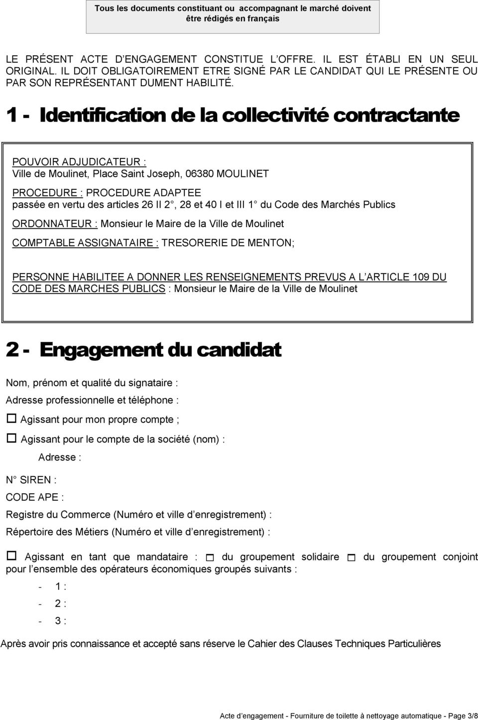 1 - Identification de la collectivité contractante POUVOIR ADJUDICATEUR : Ville de Moulinet, Place Saint Joseph, 06380 MOULINET PROCEDURE : PROCEDURE ADAPTEE passée en vertu des articles 26 II 2, 28