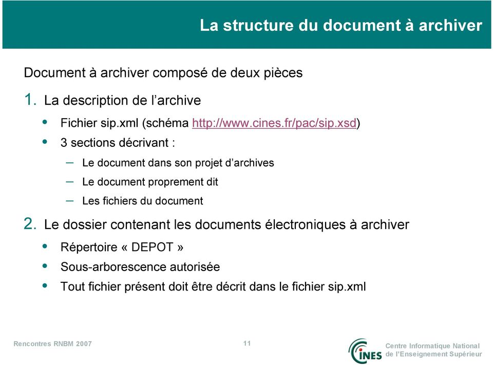 xsd) 3 sections décrivant : Le document dans son projet d archives Le document proprement dit Les fichiers du document 2.