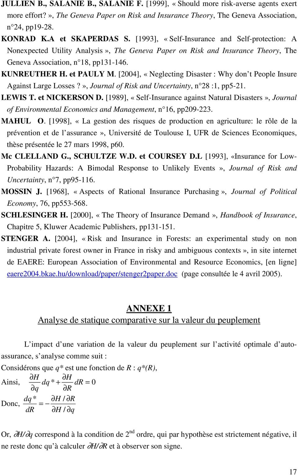 et PAULY M. [24], «Neglecting Disaster : Why don t People Insure Against Large Losses?», Journal of Risk and Uncertainty, n 28 :, pp5-2. LEWIS T. et NICKERSON D.