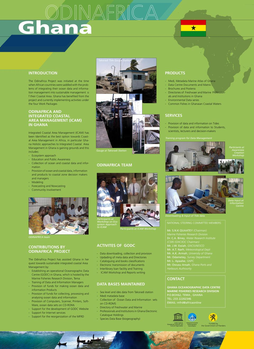 Ghana has benefited from the project and currently implementing activities under the four Work Packages - Medi, Metadata Marine Atlas of Ghana - Data Centre Documents and Matrix - Brochures and