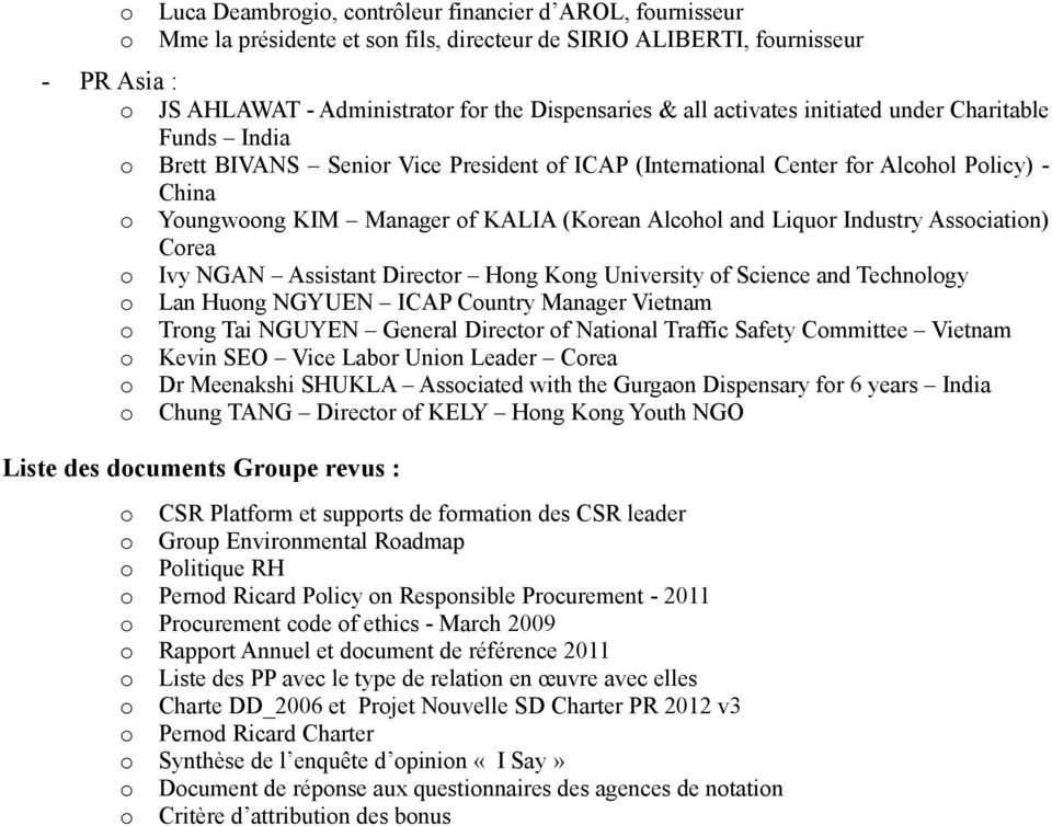 and Liquor Industry Association) Corea o Ivy NGAN Assistant Director Hong Kong University of Science and Technology o Lan Huong NGYUEN ICAP Country Manager Vietnam o Trong Tai NGUYEN General Director
