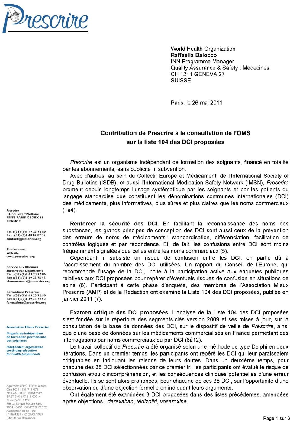 Avec d autres, au sein du Collectif Europe et Médicament, de l International Society of Drug Bulletins (ISDB), et aussi l International Medication Safety Network (IMSN), Prescrire promeut depuis