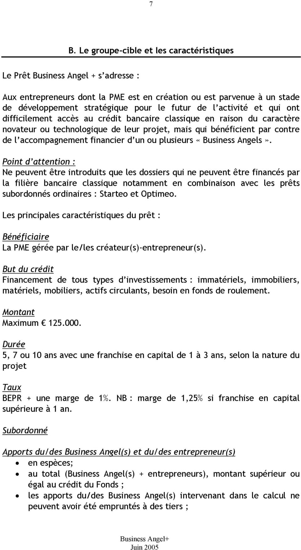 financier d un ou plusieurs «Business Angels».