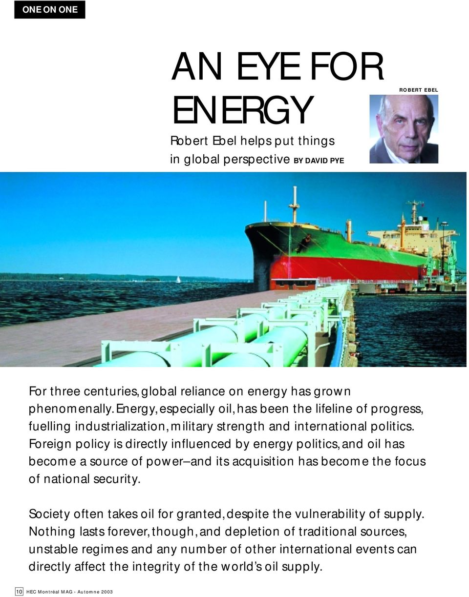 Foreign policy is directly influenced by energy politics, and oil has become a source of power and its acquisition has become the focus of national security.