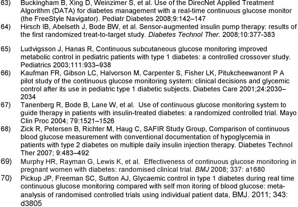 2008;10:377-383 65) Ludvigsson J, Hanas R, Continuous subcutaneous glucose monitoring improved metabolic control in pediatric patients with type 1 diabetes: a controlled crossover study.