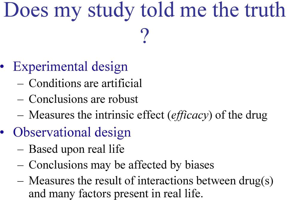Observational design Based upon real life Conclusions may be affected by biases