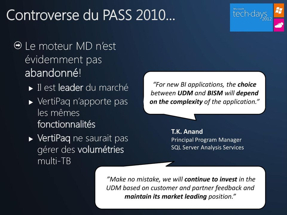 multi-tb For new BI applications, the choice between UDM and BISM will depend on the complexity of the application. T.K.