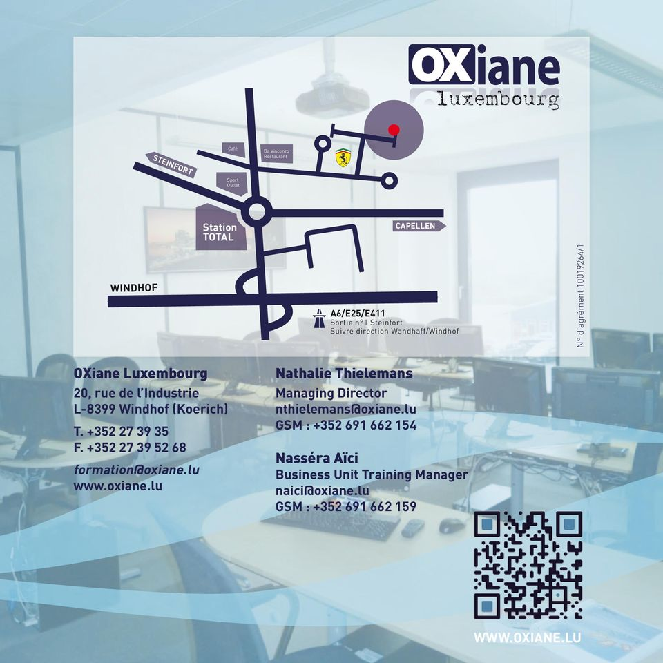 (Koerich) T. +352 27 39 35 F. +352 27 39 52 68 formation@oxiane.lu www.oxiane.lu Nathalie Thielemans Managing Director nthielemans@oxiane.