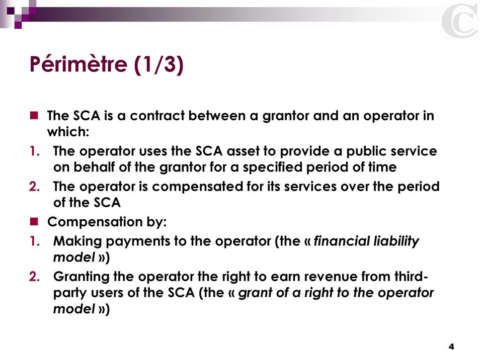 The operator is compensated for its services over the period of the SCA Compensation by: 1.