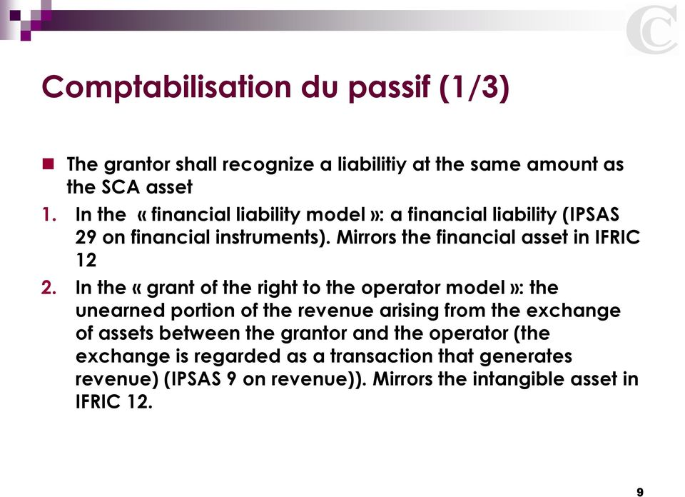 Mirrors the financial asset in IFRIC 12 2.
