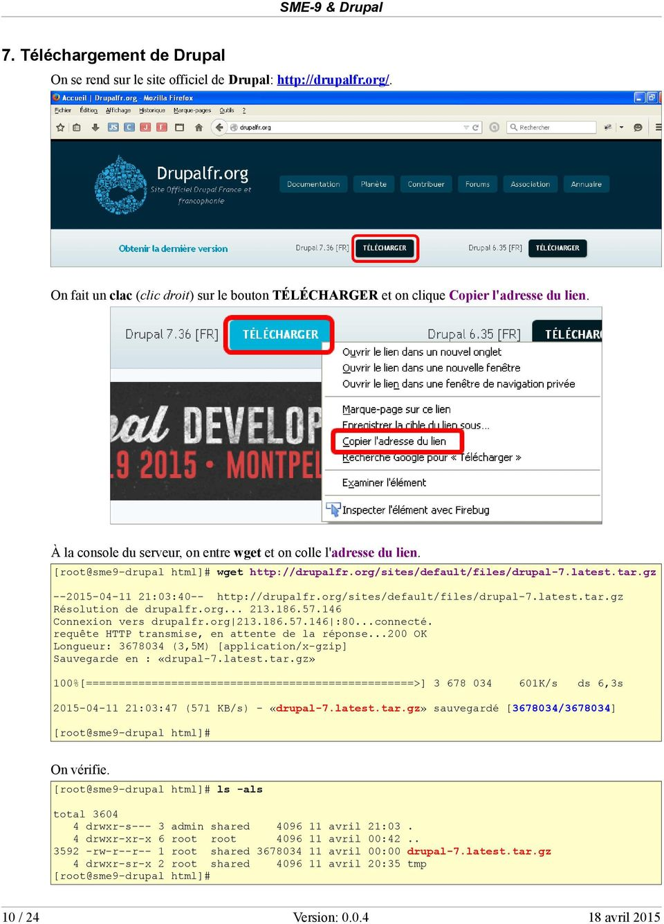 org/sites/default/files/drupal-7.latest.tar.gz --205-04- 2:03:40-- http://drupalfr.org/sites/default/files/drupal-7.latest.tar.gz Résolution de drupalfr.org... 23.86.57.46 Connexion vers drupalfr.