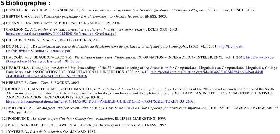 , Information Overload, retrieval strategies and internet user empowerment, RCLIS.ORG, 2003; http://eprints.rclis.org/archive/00002248/01/information_overload.pdf [5] CICERON et YON A.