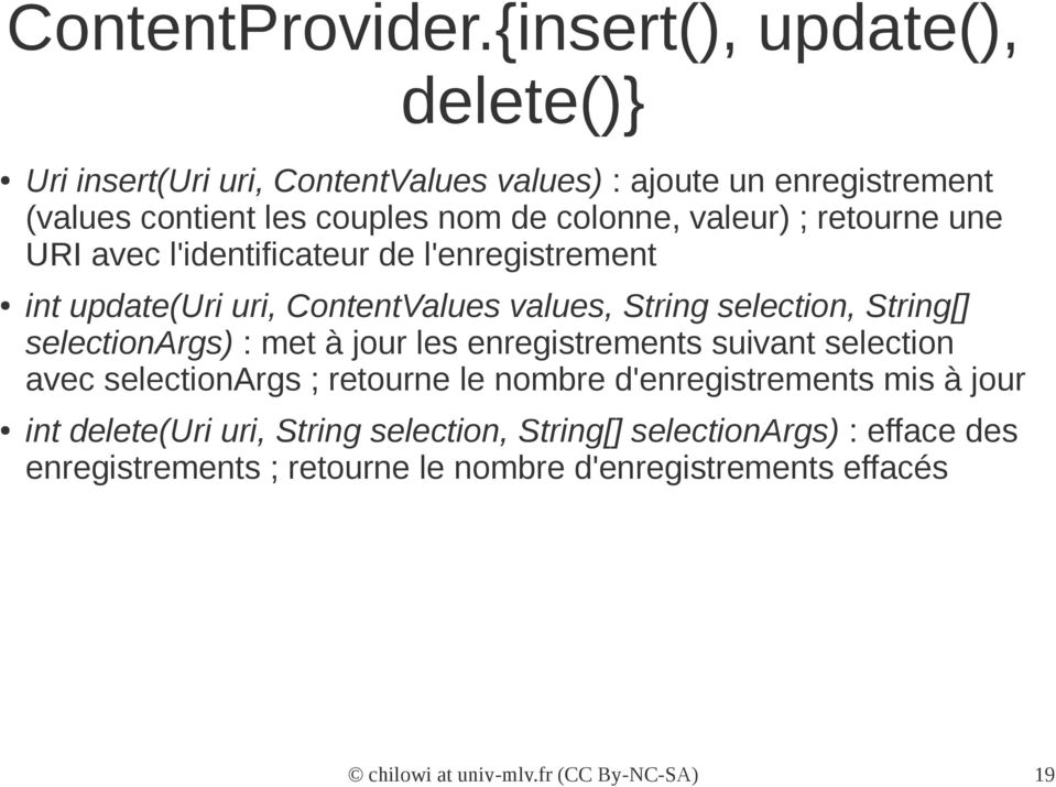 ; retourne une URI avec l'identificateur de l'enregistrement int update(uri uri, ContentValues values, String selection, String[] selectionargs) : met à