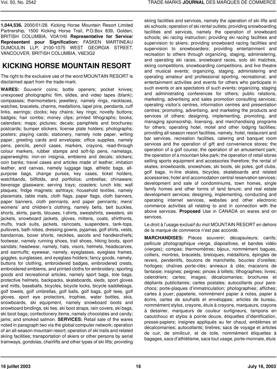 V6E3G2 KICKING HORSE MOUNTAIN RESORT The right to the exclusive use of the word MOUNTAIN RESORT is disclaimed apart from the trade-mark.