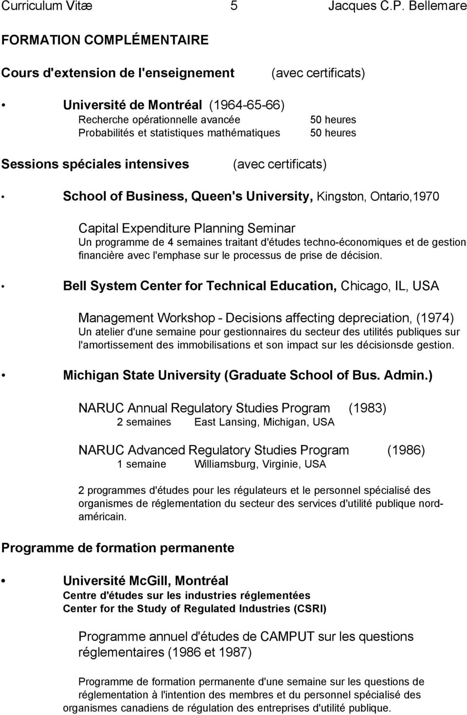 mathématiques 50 heures 50 heures Sessions spéciales intensives (avec certificats) School of Business, Queen's University, Kingston, Ontario,1970 Capital Expenditure Planning Seminar Un programme de
